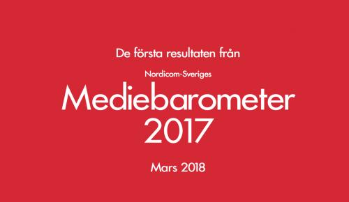 Mediebarometern 2017 – De första resultaten
